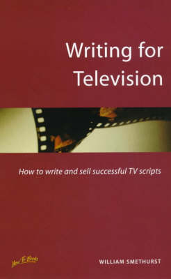 Writing for Television: How to Write and Sell Successful TV Scripts (Paperback)
