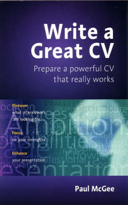 Write a Great CV: Create a Powerful CV That Really Works (Paperback)