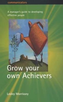 Grow Your Own Achievers: The Manager's Guide to Building Effective People (Paperback)
