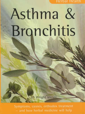 Asthma and Bronchitis: Symptoms, Causes, Orthodox Treatment - And How Herbal Medicine Will Help - Herbal Health S. (Paperback)