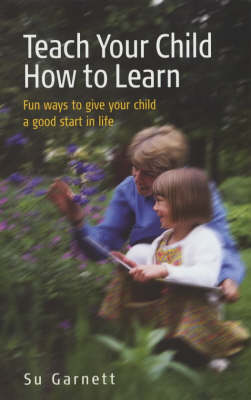 Teach Your Child How to Learn: Give Your Child a Good Start in Life (Paperback)
