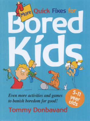 More Quick Fixes for Bored Kids: Even More Activities and Games to Banish Boredom for Good! (Paperback)