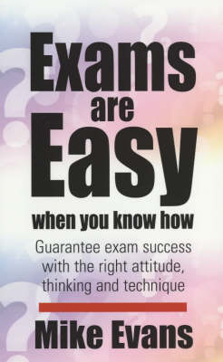 Exams are Easy When You Know How: Guarantee Exam Success with the Right Attitude, Thinking and Technique (Paperback)