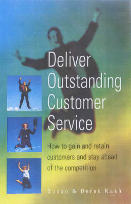 Deliver Outstanding Customer Service: Gain and Retain Customers and Stay Ahead of the Competition (Paperback)