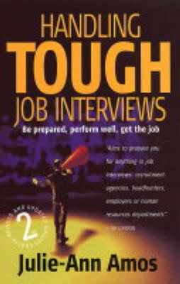 Handling Tough Job Interviews: Be Prepared, Perform Well, Get the Job (Paperback)