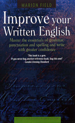 Improve Your Written English: Master the Essentials of Grammar; Punctuation and Spelling and Write with Greater Confidence (Paperback)