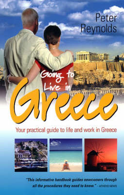 Going to Live in Greece: Your Practical Guide to Life and Work in Greece (Paperback)
