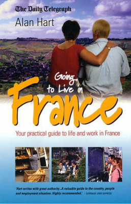 Going to Live in France: Your Practical Guide to Life and Work in France (Paperback)