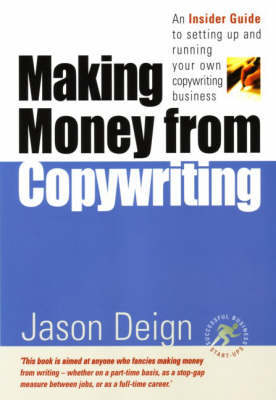 Making Money from Copywriting: An Insider Guide to Setting Up and Running Your Own Copywriting Business (Paperback)