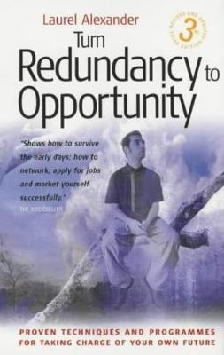 Turn Redundancy To Opportunity, 3rd Edition: Proven Techniques and Programmes for Taking Charge of Your Own Future (Paperback)