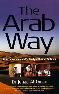 The Arab Way: How to Work More Effectively with Arab Cultures - Working with Other Cultures S. (Paperback)