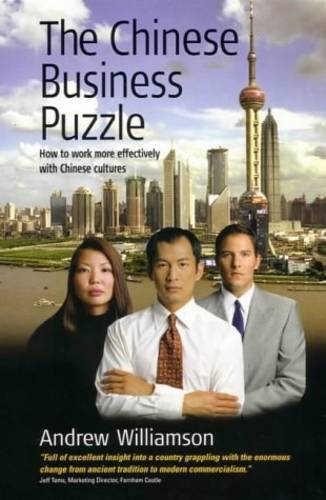 The Chinese Business Puzzle: How to Work More Effectively with Chinese Cultures (Paperback)