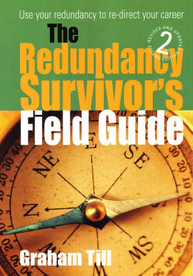 The Redundancy Survivor's Field Guide: Use Your Redundancy to Take Command of Your Own Career (Paperback)