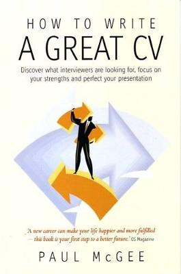 How To Write A Great CV, 2nd Edition: Discover What Interviewers are Looking for, Focus on Your Strengths and Perfect Your Presentation (Paperback)