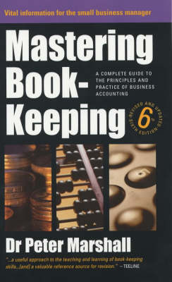 Mastering Book-keeping: A Step-by-step Guide to the Principles and Practice of Business Accounting (Paperback)