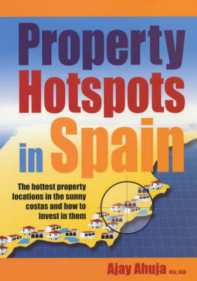 Property Hotspots in Spain: The Hottest Property Locations in the Sunny Costas and How to Invest in Them (Paperback)
