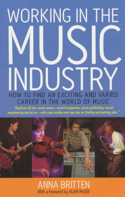 Working in the Music Industry: How to Find an Exciting and Varied Career in the World of Music (Paperback)