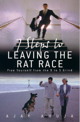 7 Steps to Leaving the Rat Race: Free Yourself from the 9 to 5 Grind (Paperback)