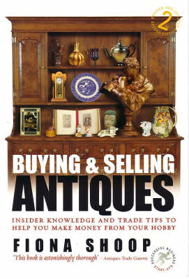 Buying and Selling Antiques: Insider Knowledge and Trade Tips to Help You Make Money from Your Hobby (Paperback)