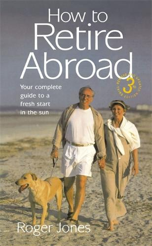 How To Retire Abroad 3rd Edition: Your Complete Guide to a Fresh Start in the Sun (Paperback)