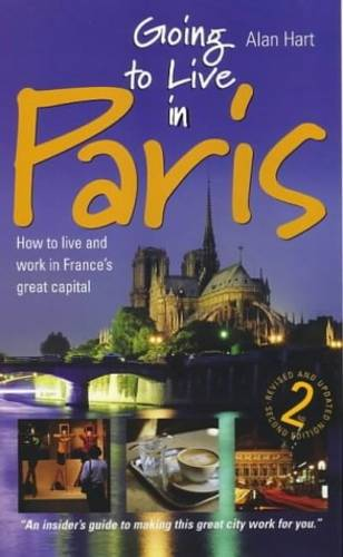 Going to Live in Paris: How to Live and Work in France's Great Capital (Paperback)