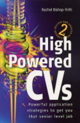 High Powered CVs: Powerful Application Strategies to Get You That Senior Level Job (Hardback)