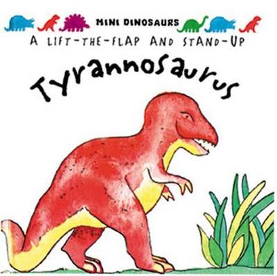 Tyrannosaurus: Mini Dinosaurs: Flaps and Stand-up Dinosaur - Mini Dinosaurs (Hardback)