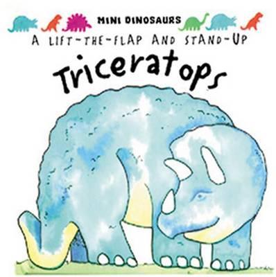 Triceratops: Mini Dinosaurs: Flaps and Stand-up Dinosaur - Mini Dinosaurs (Hardback)