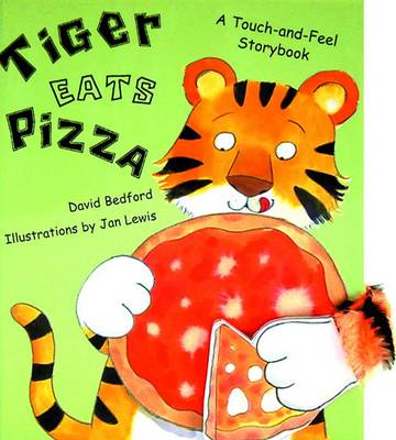 Tiger Eats Pizza: A Touch-and-Feel Storybook (Hardback)