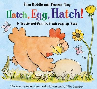 Hatch, Egg, Hatch!: A Touch-and-Feel Action Flap Book (Hardback)