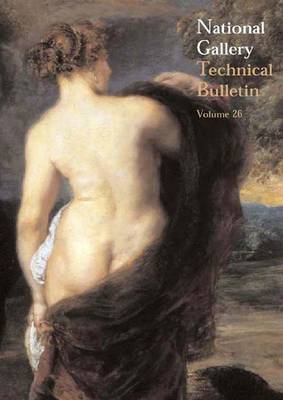 National Gallery Technical Bulletin - National Gallery Technical Bulletin v. 26 (Paperback)