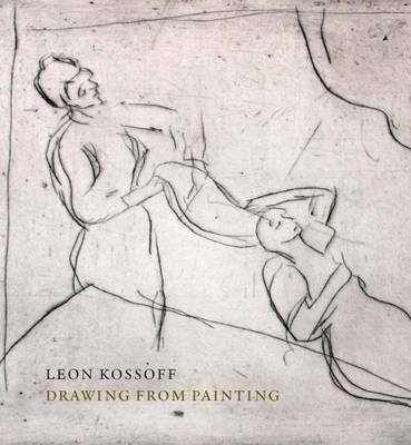 Leon Kossof: Drawing from Painting - National Gallery London (Paperback)