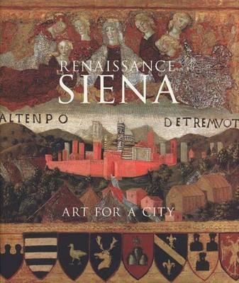 Renaissance Siena: Art for a City (Hardback)