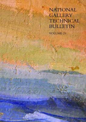 National Gallery Technical Bulletin - National Gallery Technical Bulletin v. 29 (Paperback)