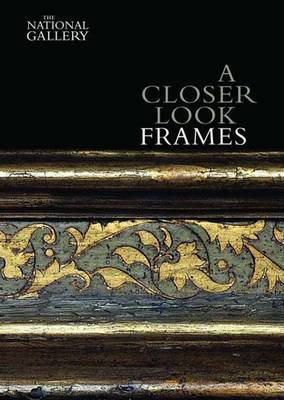 A Closer Look: Frames - National Gallery London Publications (Paperback)
