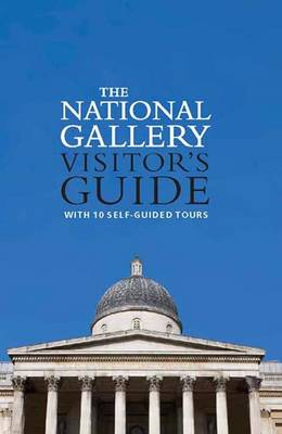 The National Gallery Visitor's Guide: With 10 Self-guided Tours - National Gallery London (Paperback)