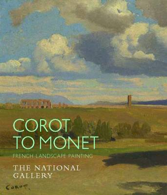 Corot to Monet: French Landscape Painting - National Gallery London (Paperback)