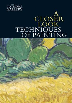 A Closer Look: Techniques of Painting - National Gallery London Publications (Paperback)