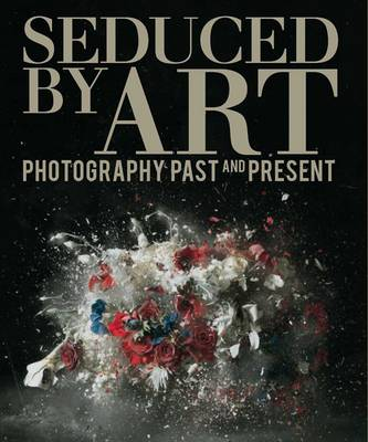 Seduced by Art: Photography Past and Present (Hardback)
