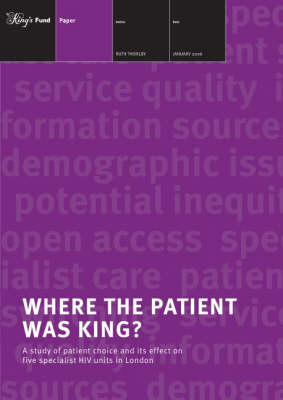 Where the Patient Was King?: A Study of Patient Choice and Its Effect on Five Specialist HIV Units in London (Paperback)