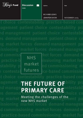 The Future of Primary Care: Meeting the Challenges of the New NHS Market (Paperback)