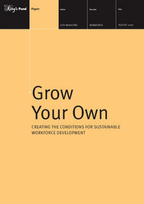 Grow Your Own: Creating the Conditions for Sustainable Workforce Development (Paperback)