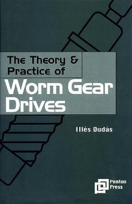 The Theory and Practice of Worm Gear Drives (Hardback)