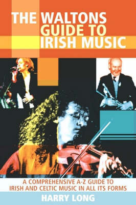 The Waltons Guide to Irish Music: A Comprehensive A-Z Guide to Irish and Celtic Music in All Its Forms (Paperback)