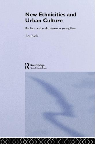 New Ethnicities And Urban Culture: Social Identity And Racism In The Lives Of Young People (Paperback)