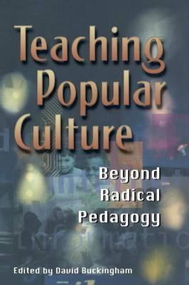 Teaching Popular Culture: Beyond Radical Pedagogy - Media, Education and Culture (Paperback)