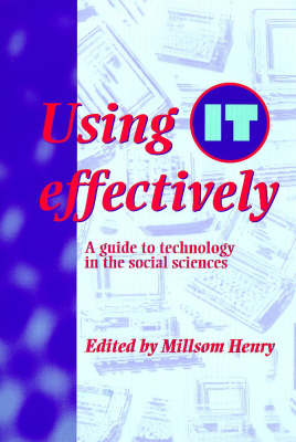 Using IT Effectively: A Guide to Technology in the Social Sciences (Paperback)