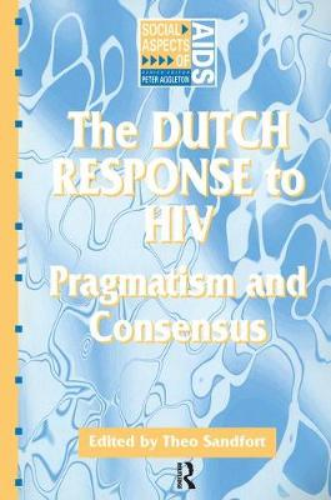 The Dutch Response To HIV: Pragmatism and Consensus (Paperback)