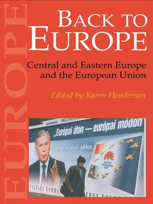 Back To Europe: Central And Eastern Europe And The European Union (Hardback)