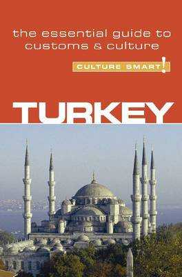 Turkey - Culture Smart!: The Essential Guide to Customs and Culture - Culture Smart! (Paperback)